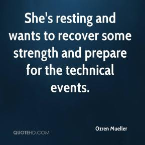 Ozren Mueller  - She's resting and wants to recover some strength and prepare for the technical events.