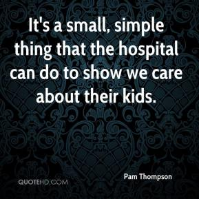 Pam Thompson  - It's a small, simple thing that the hospital can do to show we care about their kids.