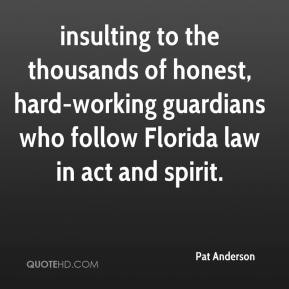 Pat Anderson  - insulting to the thousands of honest, hard-working guardians who follow Florida law in act and spirit.