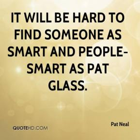 It will be hard to find someone as smart and people-smart as Pat Glass.