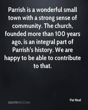 Parrish is a wonderful small town with a strong sense of community. The church, founded more than 100 years ago, is an integral part of Parrish's history. We are happy to be able to contribute to that.