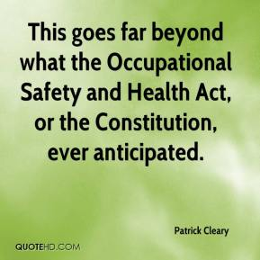 Patrick Cleary  - This goes far beyond what the Occupational Safety and Health Act, or the Constitution, ever anticipated.