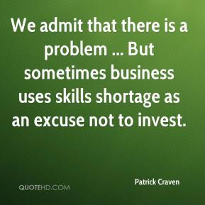 Patrick Craven  - We admit that there is a problem ... But sometimes business uses skills shortage as an excuse not to invest.