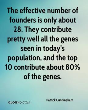 Patrick Cunningham  - The effective number of founders is only about 28. They contribute pretty well all the genes seen in today's population, and the top 10 contribute about 80% of the genes.