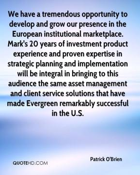 Patrick O'Brien  - We have a tremendous opportunity to develop and grow our presence in the European institutional marketplace. Mark's 20 years of investment product experience and proven expertise in strategic planning and implementation will be integral in bringing to this audience the same asset management and client service solutions that have made Evergreen remarkably successful in the U.S.