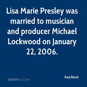Paul Bloch  - Lisa Marie Presley was married to musician and producer Michael Lockwood on January 22, 2006.