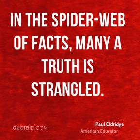 In the spider-web of facts, many a truth is strangled.