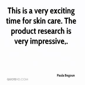 This is a very exciting time for skin care. The product research is very impressive.
