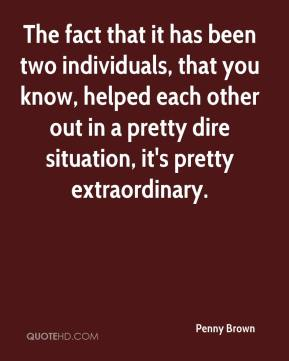 The fact that it has been two individuals, that you know, helped each other out in a pretty dire situation, it's pretty extraordinary.