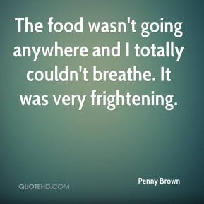 The food wasn't going anywhere and I totally couldn't breathe. It was very frightening.