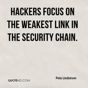 Hackers focus on the weakest link in the security chain.