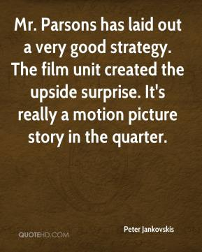 Peter Jankovskis  - Mr. Parsons has laid out a very good strategy. The film unit created the upside surprise. It's really a motion picture story in the quarter.