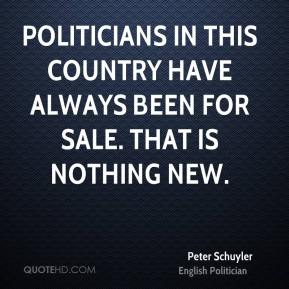 Peter Schuyler - Politicians in this country have always been for sale. That is nothing new.