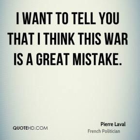 I want to tell you that I think this war is a great mistake.