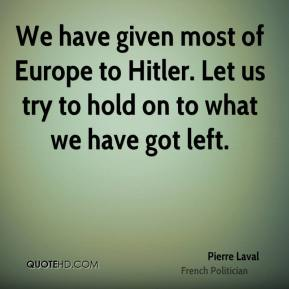 We have given most of Europe to Hitler. Let us try to hold on to what we have got left.