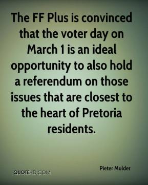 Pieter Mulder  - The FF Plus is convinced that the voter day on March 1 is an ideal opportunity to also hold a referendum on those issues that are closest to the heart of Pretoria residents.