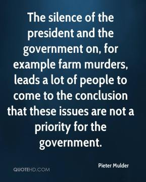 The silence of the president and the government on, for example farm murders, leads a lot of people to come to the conclusion that these issues are not a priority for the government.