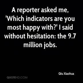 Qiu Xiaohua  - A reporter asked me, 'Which indicators are you most happy with?' I said without hesitation: the 9.7 million jobs.