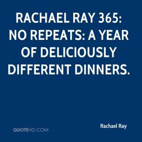 Rachael Ray  - Rachael Ray 365: No Repeats: A Year of Deliciously Different Dinners.