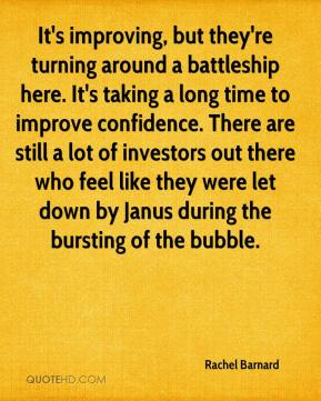 Rachel Barnard  - It's improving, but they're turning around a battleship here. It's taking a long time to improve confidence. There are still a lot of investors out there who feel like they were let down by Janus during the bursting of the bubble.
