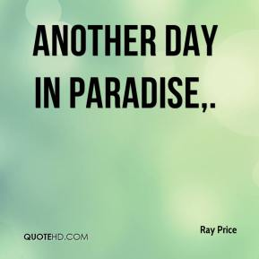 Ray Price  - Another day in paradise.