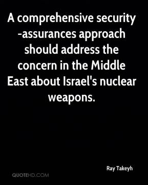 Ray Takeyh  - A comprehensive security-assurances approach should address the concern in the Middle East about Israel's nuclear weapons.