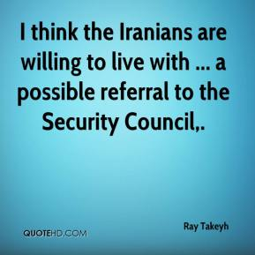 Ray Takeyh  - I think the Iranians are willing to live with ... a possible referral to the Security Council.