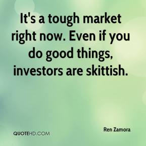 It's a tough market right now. Even if you do good things, investors are skittish.