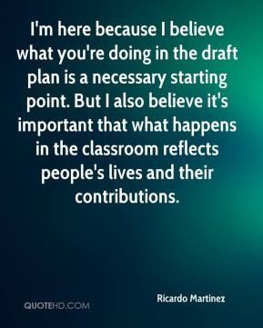 I'm here because I believe what you're doing in the draft plan is a necessary starting point. But I also believe it's important that what happens in the classroom reflects people's lives and their contributions.