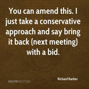 Richard Barber  - You can amend this. I just take a conservative approach and say bring it back (next meeting) with a bid.