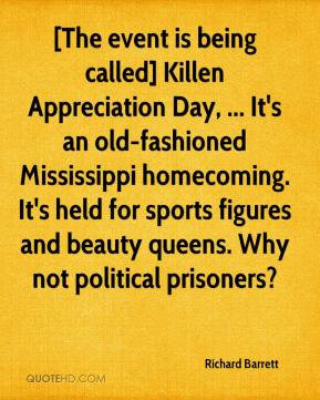 Richard Barrett  - [The event is being called] Killen Appreciation Day, ... It's an old-fashioned Mississippi homecoming. It's held for sports figures and beauty queens. Why not political prisoners?