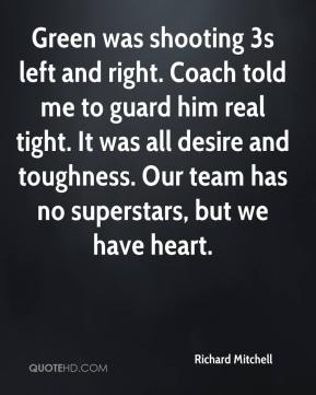 Green was shooting 3s left and right. Coach told me to guard him real tight. It was all desire and toughness. Our team has no superstars, but we have heart.