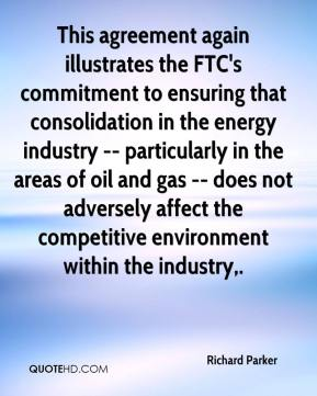 This agreement again illustrates the FTC's commitment to ensuring that consolidation in the energy industry -- particularly in the areas of oil and gas -- does not adversely affect the competitive environment within the industry.
