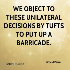 Richard Parker  - We object to these unilateral decisions by Tufts to put up a barricade.
