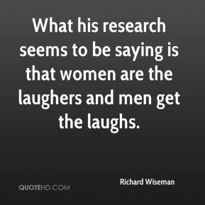 What his research seems to be saying is that women are the laughers and men get the laughs.