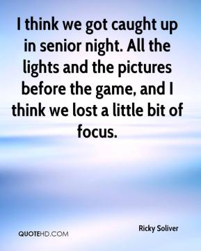 Ricky Soliver  - I think we got caught up in senior night. All the lights and the pictures before the game, and I think we lost a little bit of focus.