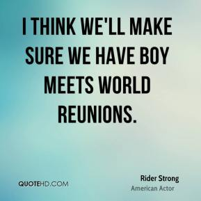 I think we'll make sure we have Boy Meets World reunions.
