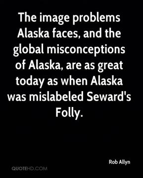 The image problems Alaska faces, and the global misconceptions of Alaska, are as great today as when Alaska was mislabeled Seward's Folly.