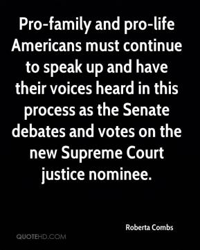 Roberta Combs  - Pro-family and pro-life Americans must continue to speak up and have their voices heard in this process as the Senate debates and votes on the new Supreme Court justice nominee.