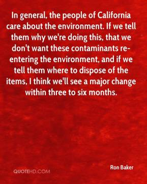 In general, the people of California care about the environment. If we tell them why we're doing this, that we don't want these contaminants re-entering the environment, and if we tell them where to dispose of the items, I think we'll see a major change within three to six months.