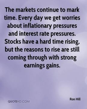 Ron Hill  - The markets continue to mark time. Every day we get worries about inflationary pressures and interest rate pressures. Stocks have a hard time rising, but the reasons to rise are still coming through with strong earnings gains.
