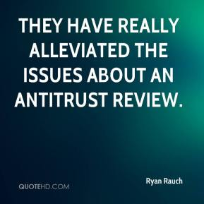 Ryan Rauch  - They have really alleviated the issues about an antitrust review.