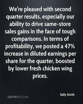 Sally Smith  - We're pleased with second quarter results, especially our ability to drive same-store sales gains in the face of tough comparisons. In terms of profitability, we posted a 47% increase in diluted earnings per share for the quarter, boosted by lower fresh chicken wing prices.