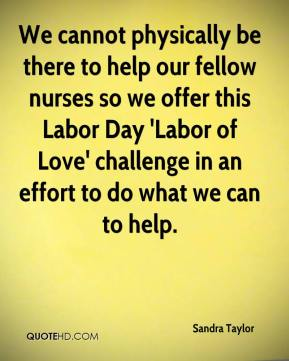 Sandra Taylor  - We cannot physically be there to help our fellow nurses so we offer this Labor Day 'Labor of Love' challenge in an effort to do what we can to help.