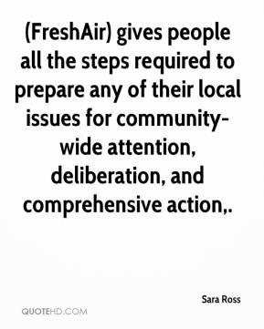 Sara Ross  - (FreshAir) gives people all the steps required to prepare any of their local issues for community-wide attention, deliberation, and comprehensive action.