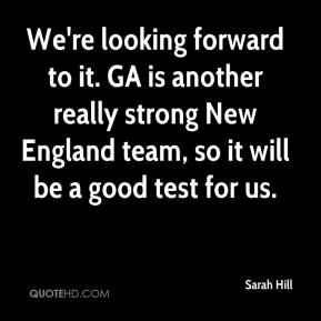 We're looking forward to it. GA is another really strong New England team, so it will be a good test for us.