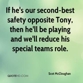 Scot McCloughan  - If he's our second-best safety opposite Tony, then he'll be playing and we'll reduce his special teams role.
