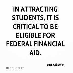 Sean Gallagher  - In attracting students, it is critical to be eligible for federal financial aid.