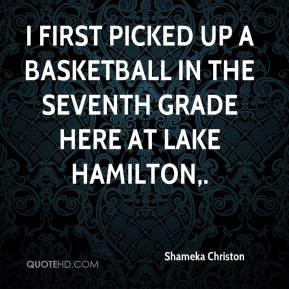 Shameka Christon  - I first picked up a basketball in the seventh grade here at Lake Hamilton.