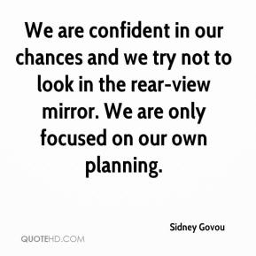 Sidney Govou  - We are confident in our chances and we try not to look in the rear-view mirror. We are only focused on our own planning.